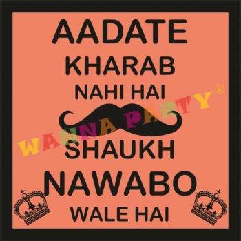 Aadatey Kharab Nahin..Shauk Nawabo Wale Hai Photo Prop-0